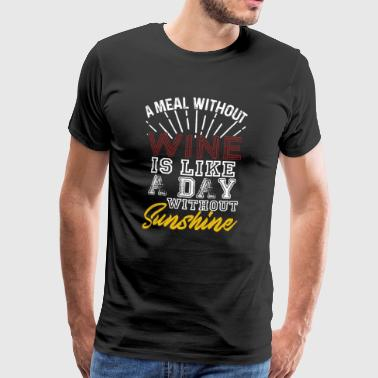 A Meal Without Wine Is Like A Day Without Sunshine - Men's Premium T-Shirt