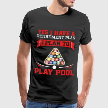 Yes I Do Have A Retirement Plan - I Plan To Play - Men's Premium T-Shirt