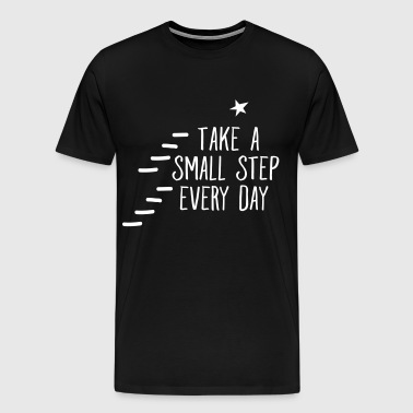 Take A Small Step Every Day - Männer Premium T-Shirt