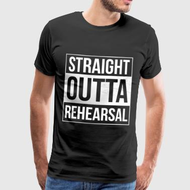 Straight Outta Proben-Theater - Männer Premium T-Shirt