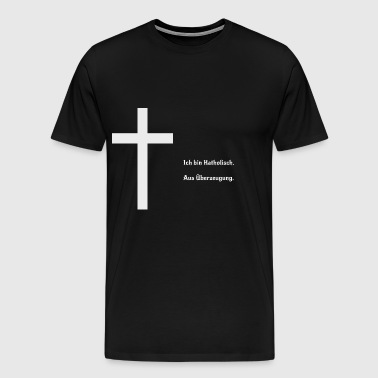 Je suis catholique. Par conviction. - T-shirt Premium Homme