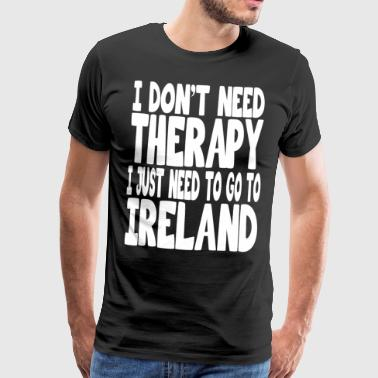 i dont need therapy i just need to go to ireland - Men's Premium T-Shirt