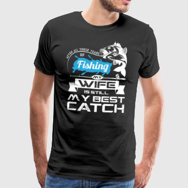 MY WIFE IS STILL MY BEST CATCH - FISHING SHIRT - Männer Premium T-Shirt