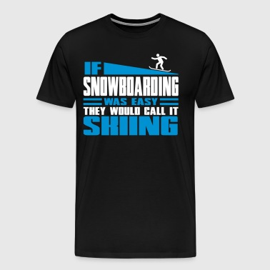If snowboarding was easy, they'd call it skiing - Men's Premium T-Shirt