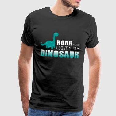 roar means i love you in dinosaurs - Men's Premium T-Shirt