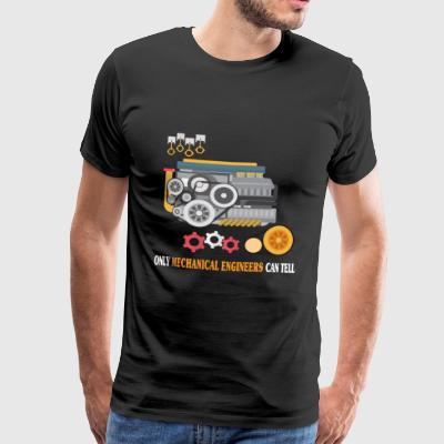 Only Mechanical Engineers Can Tell - Funny T-shirt - Men's Premium T-Shirt