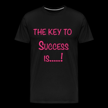 The Key To Success Is....! - Men's Premium T-Shirt