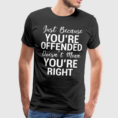 You're Offended Funny Sarcasm T-shirt - Men's Premium T-Shirt