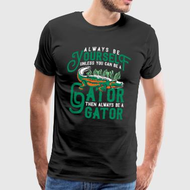 Always be yourself alligator - Männer Premium T-Shirt