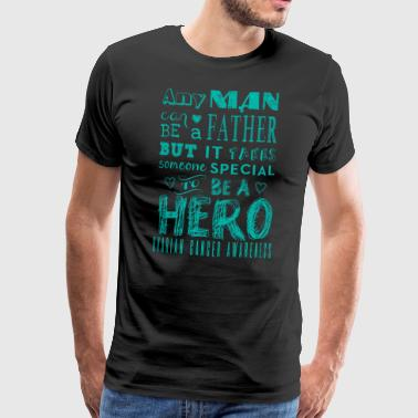 Ovarian Cancer Awareness! Father is a Hero! - Men's Premium T-Shirt