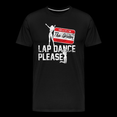 Groom stripper Lap Dance JGA - Herre premium T-shirt