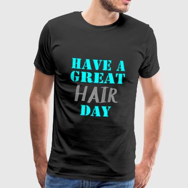 Have a great Hair Day - Männer Premium T-Shirt