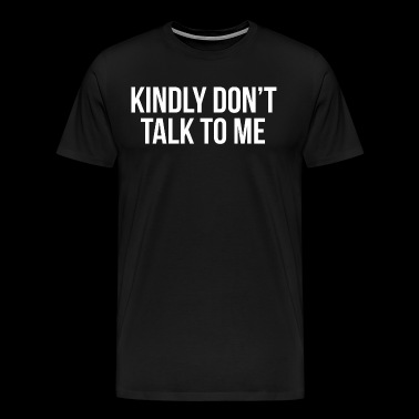 Don't Talk To Me Loner Introvert Quote T-shirt - Men's Premium T-Shirt
