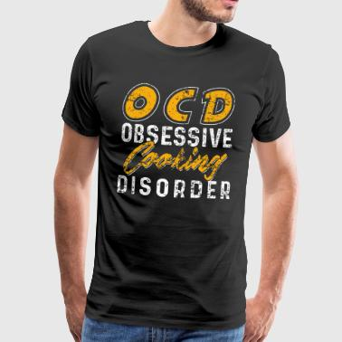 OCD Obsessive Cooking Disorder - Premium T-skjorte for menn