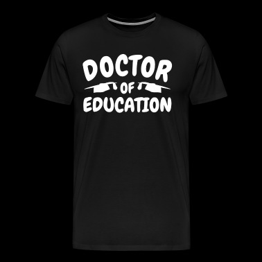 Education Science Education Doctor - Men's Premium T-Shirt
