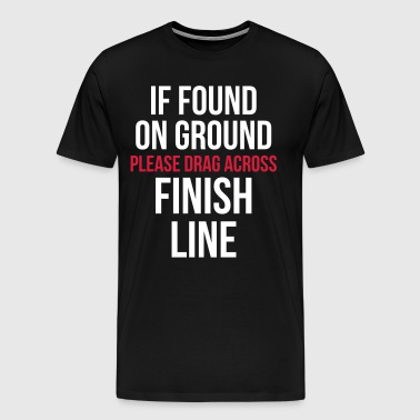 Drag Across Finish Line Funny Quote - Men's Premium T-Shirt