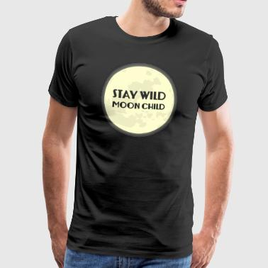 Hippie / Hippies: Stay Wild Moonchild - Men's Premium T-Shirt