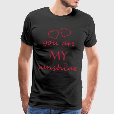 you are my sunshine - love relationship gift - Men's Premium T-Shirt