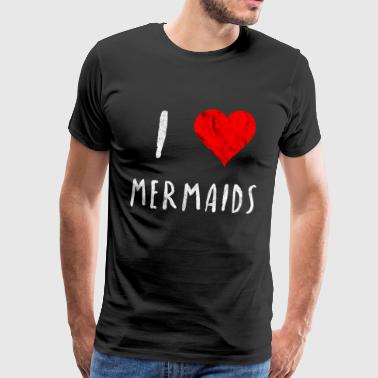 I love Mermaids mermaid gift idea girls - Men's Premium T-Shirt