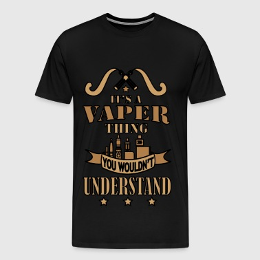 Shirt its a Vaper Thing B - T-shirt Premium Homme