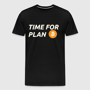 Time for plan B - Bitcoin - Crypto - Men's Premium T-Shirt