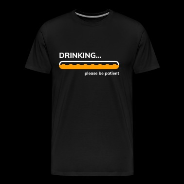 Drinking please be patient party celebrate drinking alk - Men's Premium T-Shirt
