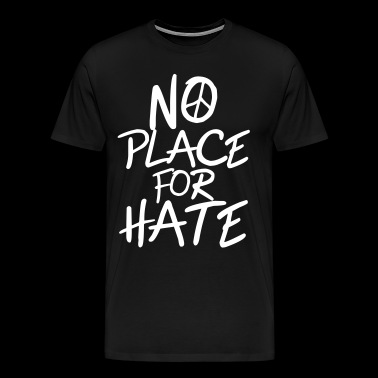 No Place for Hate - Anti War - Anti Racism - Men's Premium T-Shirt