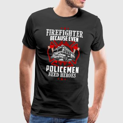 firefighter - Even Police need heroes - Men's Premium T-Shirt