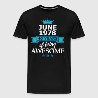 June 1978 - 40 Years Of Being Awesome - Männer Premium T-Shirt