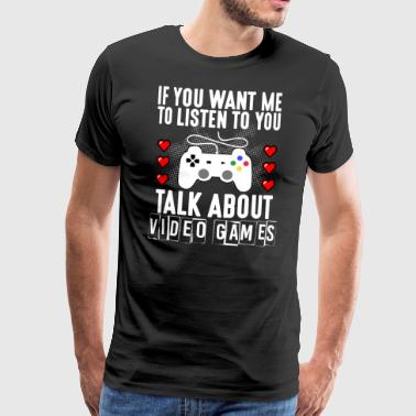 If You Want Me To List Talk About Video Games - Men's Premium T-Shirt