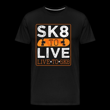 SK8 TO LIVE. LIVE TO SK8. Live skateboarding - Men's Premium T-Shirt