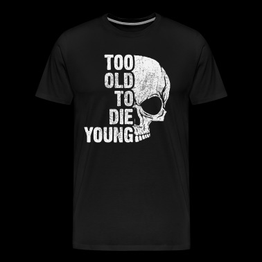 too old to the young - Men's Premium T-Shirt