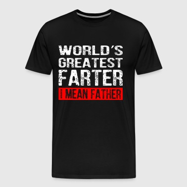 World's Greatest Farter I Mean Father - Men's Premium T-Shirt