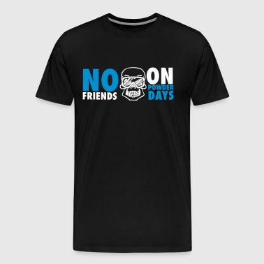 No friends on powder days - T-shirt Premium Homme