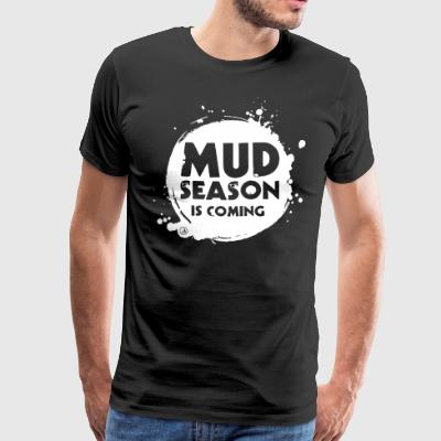 Mud season is coming - T-shirt Premium Homme