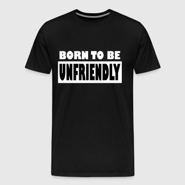 Born to be unfriendly - Men's Premium T-Shirt