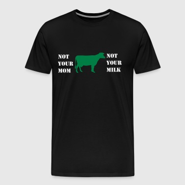 Not your mom - not your milk! - T-shirt Premium Homme