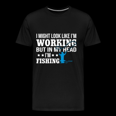 I'm Working But In My Head Fishing - Men's Premium T-Shirt