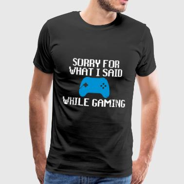 Sorry for what i said while gaming - Men's Premium T-Shirt