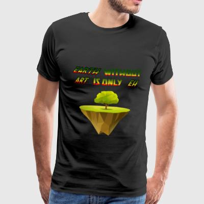 earth without ART Planet Nature Design Museum - Men's Premium T-Shirt