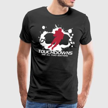 Touchdowns are all that matters - Männer Premium T-Shirt