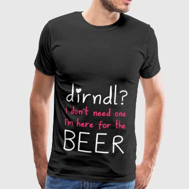 Dirndl? I'm here for the beer - Men's Premium T-Shirt
