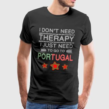 I do not need therapy, i just neet to go Portugal - Men's Premium T-Shirt