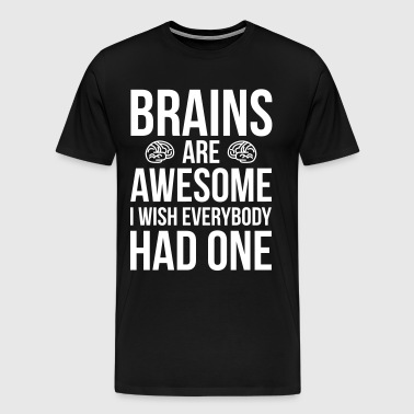 Brains Are Awesome Funny Quote - Men's Premium T-Shirt