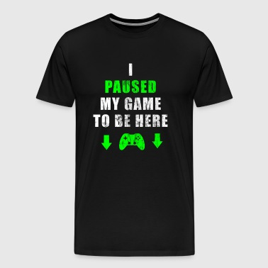 I PAUSED MY GAME TO HERE Gamer Gaming Video PC - Men's Premium T-Shirt