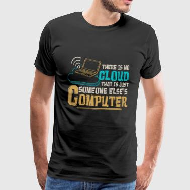 There is no cloud just someone else's computer - Männer Premium T-Shirt
