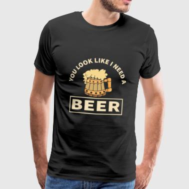 You look like i need a Beer Gift - Männer Premium T-Shirt