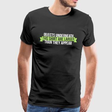 Objects underneath are larger - Männer Premium T-Shirt