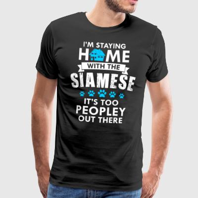 I am staying home with the Siamese - Männer Premium T-Shirt