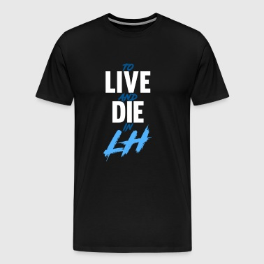TO LIVE AND DIE IN LH - Men's Premium T-Shirt